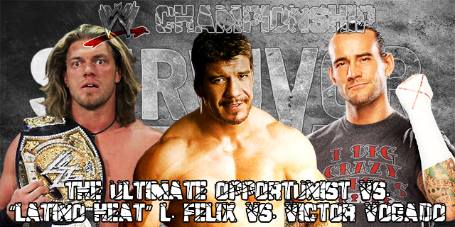 "WWE ChampionshipThe Ultimate Opportunist © vs. ""Latino Heat"" L. Felix vs. Victor Vogado"